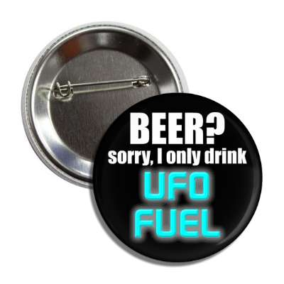 beer sorry i only drink ufo fuel button