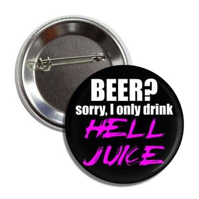 beer sorry i only hell juice button