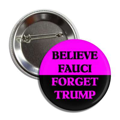 believe fauci forget trump magenta button