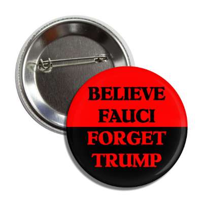 believe fauci forget trump red button