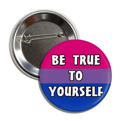 bisexual be true to yourself bi pride flag button