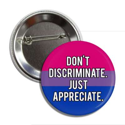bisexual dont discriminate just appreciate bi pride flag button