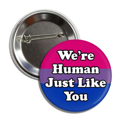 bisexual we are human just like you bi pride flag button
