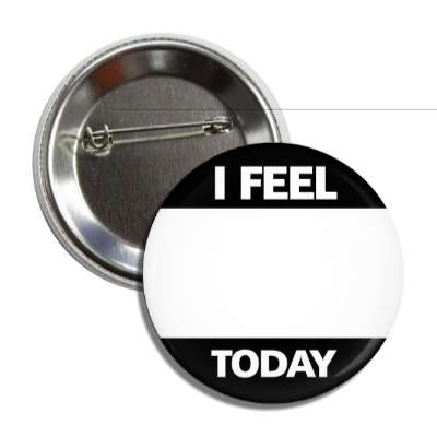 black i feel today button