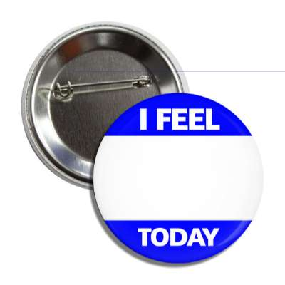 blue i feel today button