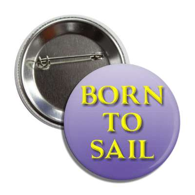 born to sail button