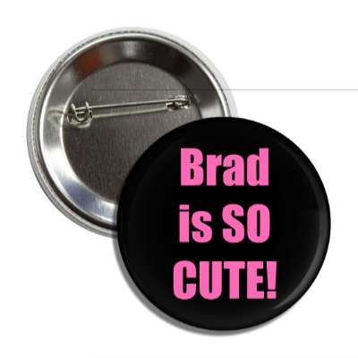 brad is so cute button