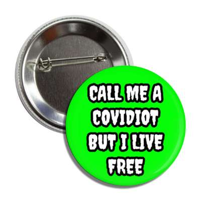 call me a covidiot but i live free button