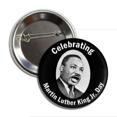 celebrating martin luther king jr day speech button