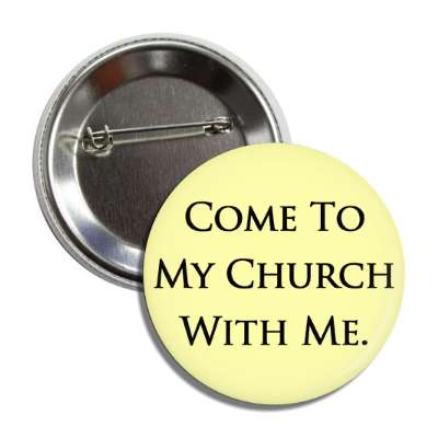 come to my church with me button