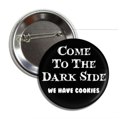 come to the dark side we have cookies button