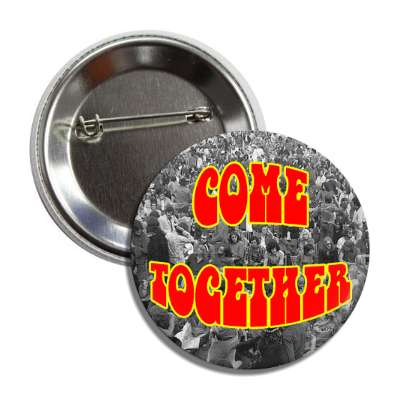 come together hippy crowds button