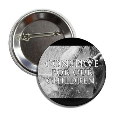conserve for our children rushing water button