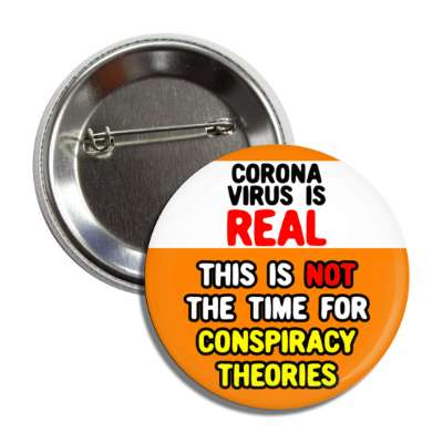 coronavirus is real this is not the time for conspiracy theories orange but