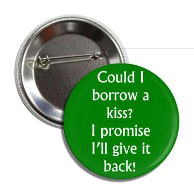 could i borrow a kiss i promise ill give it back button