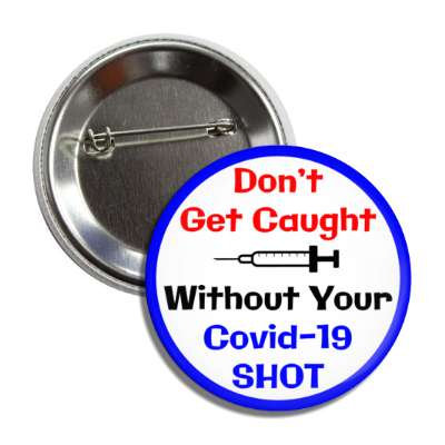 dark blue dont get caught without your covid 19 shot needle button