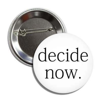 decide now button