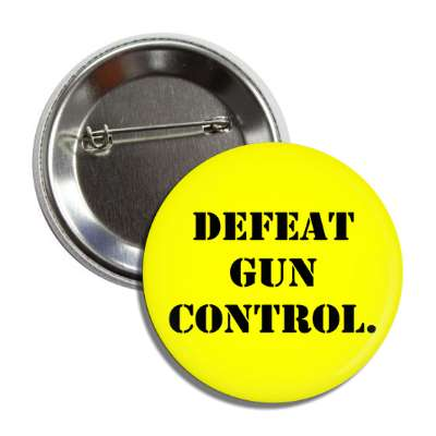 defeat gun control stencil yellow black button