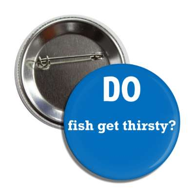 do fish get thirsty button