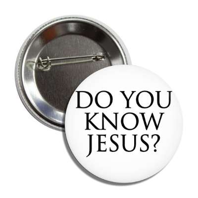 do you know jesus button
