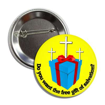 do you want the free gift of salvation giftbox three crosses button