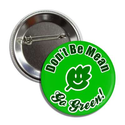dont be mean go green smiling leaf button