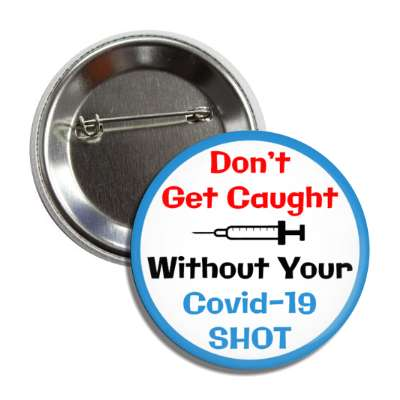 dont get caught without your covid 19 shot needle blue button