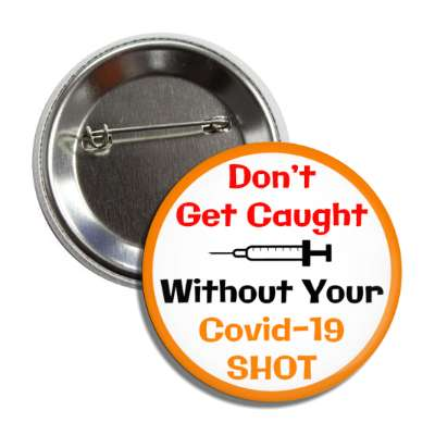 dont get caught without your covid 19 shot syringe needle orange button