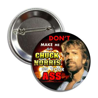 dont make me go chuck norris on your ass button