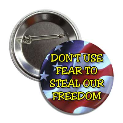 dont use fear to steal our freedom us flag button