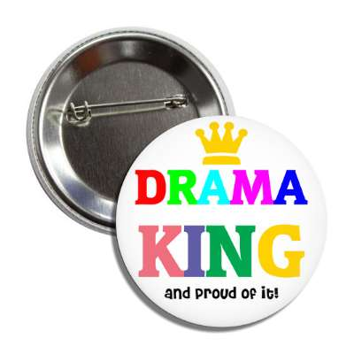 drama king and proud of it button