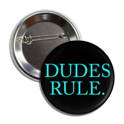 dudes rule button