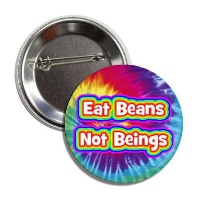 eat beans not beings tie dye rainbow button