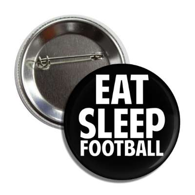 eat sleep football button