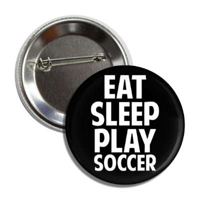 eat sleep play soccer button
