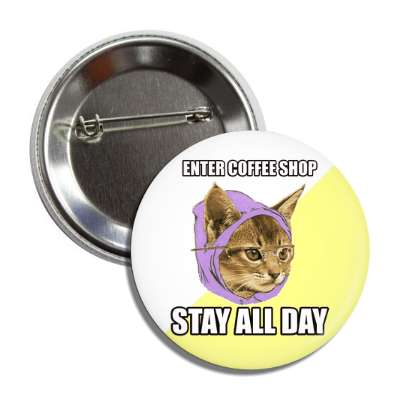 enter coffee shop stay all day hipster kitty button