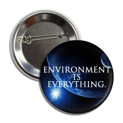 environment is everything planet earth button