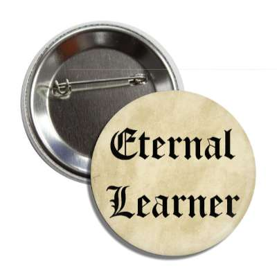 eternal learner old paper button