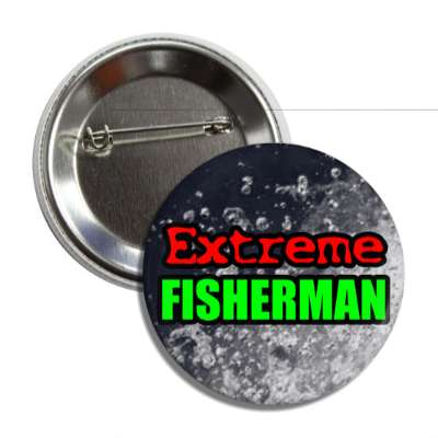 extreme fisherman water button