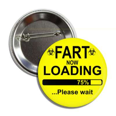 fart now loading 75 percent please wait progress bar button
