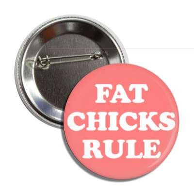 fat chicks rule button