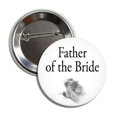 father of the bride one grey flower classic button