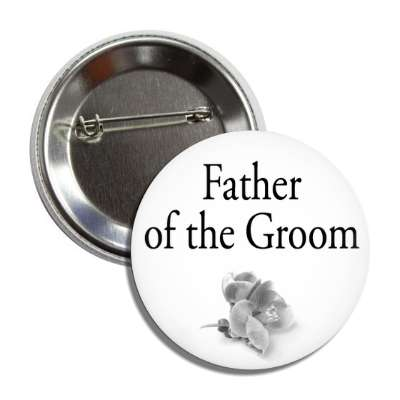 father of the groom oen grey flower classic button