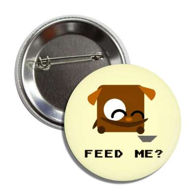 feed me cartoon dog button