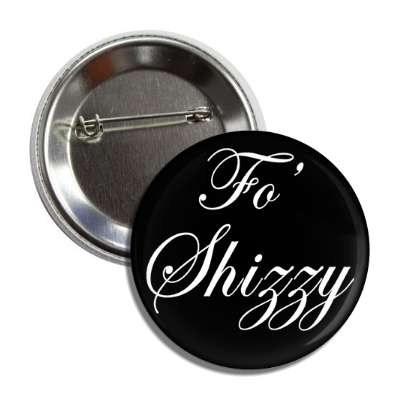 fo shizzy button