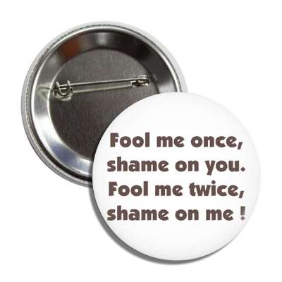 fool me once shame on you fool me twice shame on me button