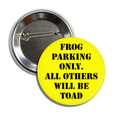 frog parking only all others will be toad button