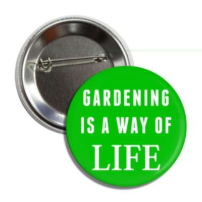 gardening is a way of life button