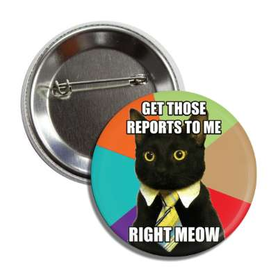 get those reports to me right meow business cat button