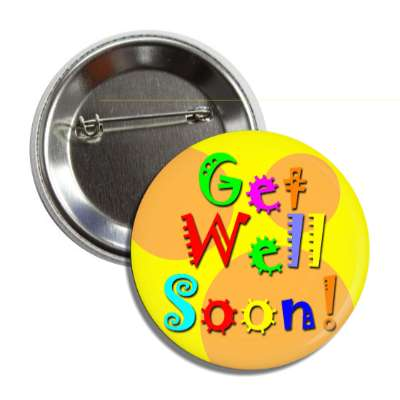 get well soon festive yellow orange multicolor button